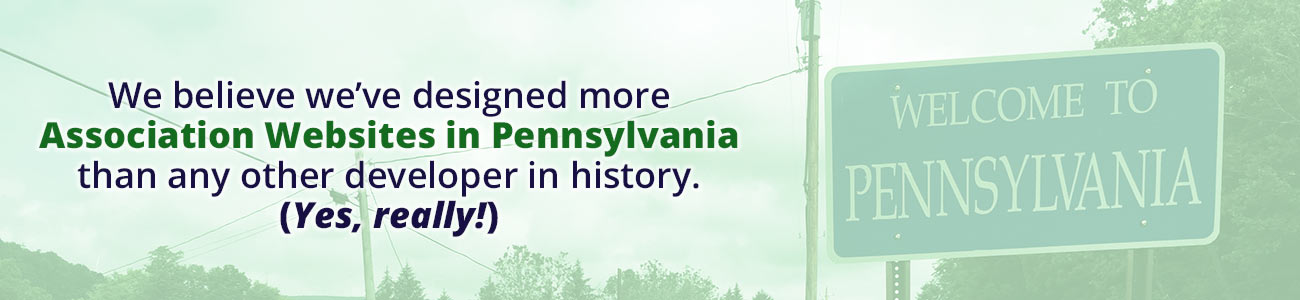 We believe we've designed more Association web sites in Pennsylvania than any other developer in history.  (Yes, really!)