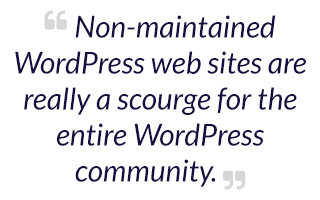 Non-maintained WordPress web sites are really a scourge for the entire WordPress community.